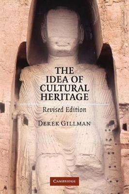 The Idea of Cultural Heritage - Revised Edition (Paperback, 2nd Revised edition): Derek Gillman
