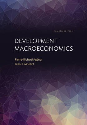 Development Macroeconomics - Fourth Edition (Hardcover, 4th Revised edition): Pierre-Richard Agenor, Peter J. Montiel