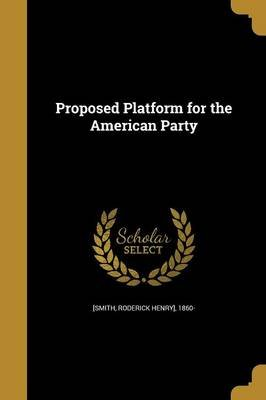 Proposed Platform for the American Party (Paperback): Roderick Henry 1860 Smith