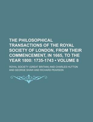 The Philosophical Transactions of the Royal Society of London, from Their Commencement, in 1665, to the Year 1800 (Volume 8);...