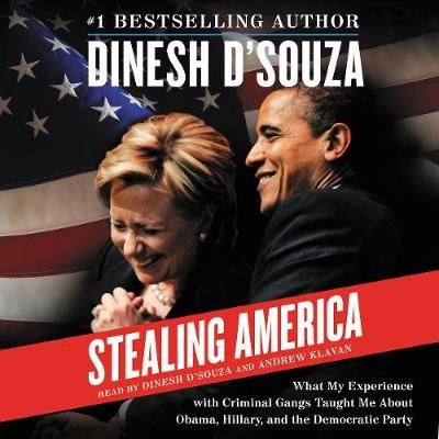 Stealing America - What My Experience with Criminal Gangs Taught Me about Obama, Hillary, and the Democratic Party...