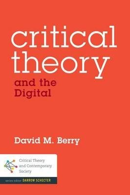 Critical Theory and the Digital (Hardcover, New): David M. Berry