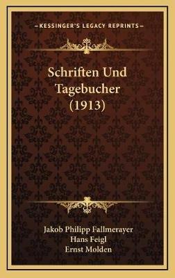Schriften Und Tagebucher (1913) (German, Hardcover): Jakob Philipp Fallmerayer