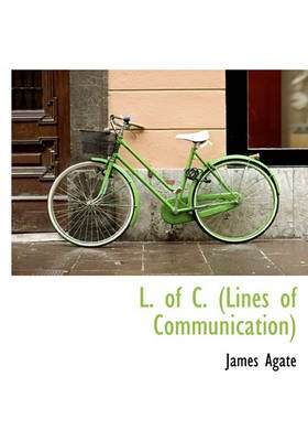 L. of C. (Lines of Communication) (Hardcover): James Agate