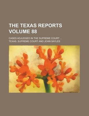 The Texas Reports; Cases Adjudged in the Supreme Court ... Volume 88 (Paperback): Texas Supreme Court