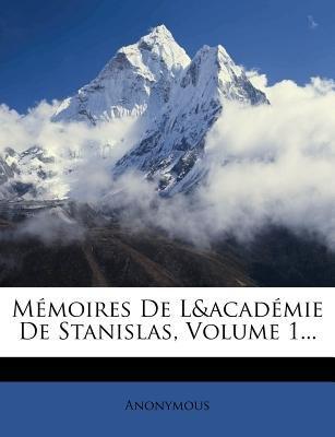 Memoires de L&academie de Stanislas, Volume 1... (French, Paperback): Anonymous