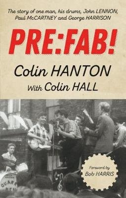 Pre:Fab! - The Story of One Man, His Drums, John Lennon, Paul McCartney and George Harrison (Paperback): Colin Hanton, Colin...