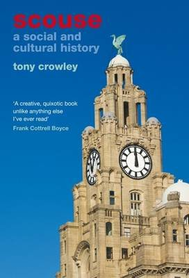 Scouse - A Social and Cultural History (Hardcover, New): Tony Crowley