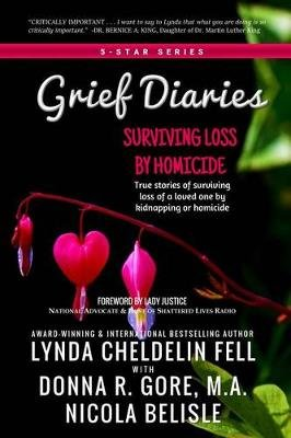 Grief Diaries - Surviving Loss by Homicide (Electronic book text): Lynda Cheldelin Fell, Donna R Gore, Nicola Belisle