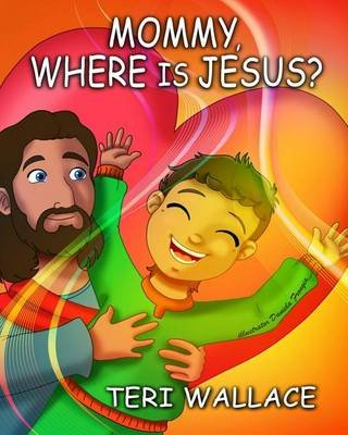 Mommy, Where Is Jesus? (Paperback): Teri Wallace