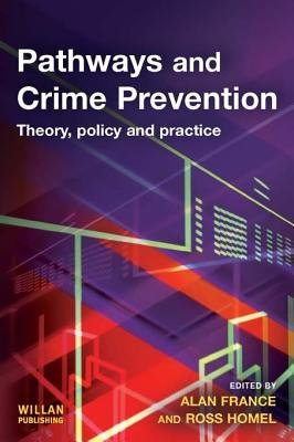 Pathways and Crime Prevention (Electronic book text): Alan France, Ross Homel