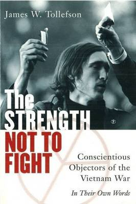 The Strength to Fight - Conscientious Objectors of the Vietnam War - in Their Own Words (Paperback, 1st pbk. ed): Tollefson J