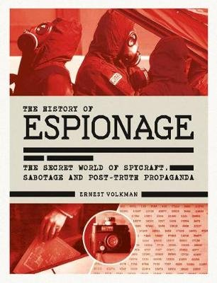 The History of Espionage - The Secret World of Spycraft, Sabotage and Post-Truth Propaganda (Hardcover): Ernest Volkman