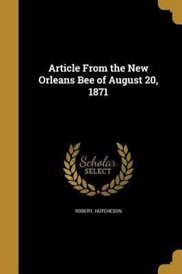 Article from the New Orleans Bee of August 20, 1871 (Paperback): Robert Hutcheson
