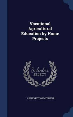 Vocational Agricultural Education by Home Projects (Hardcover): Rufus Whittaker Stimson
