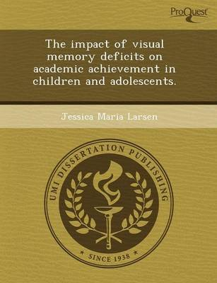 The Impact of Visual Memory Deficits on Academic Achievement in Children and Adolescents (Paperback): Renee Diane Kalmbach,...