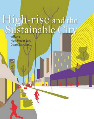 High-rise and the Sustainable City (Paperback): Han Meyer, Daan Zandbelt