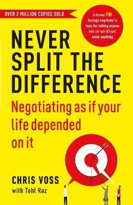 Never Split the Difference - Negotiating as if Your Life Depended on It (Paperback): Chris Voss, Tahl Raz