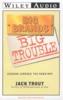 Big Brands, Big Trouble - Lessons Learned the Hard Way (Audio cassette, New Ed): Jack Trout