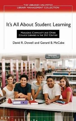 It's All About Student Learning - Managing Community and Other College Libraries in the 21st Century (Hardcover): David R...