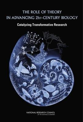 The Role of Theory in Advancing 21st Century Biology - Catalyzing Transformative Research (Paperback): Committee on Defining...