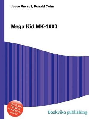 Mega Kid Mk-1000 (Paperback): Jesse Russell, Ronald Cohn