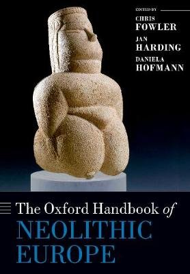 The Oxford Handbook of Neolithic Europe (Paperback): Chris Fowler, Jan Harding, Daniela Hofmann