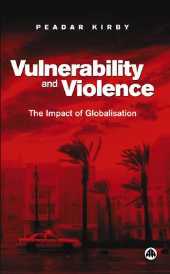 Vulnerability and Violence - The Impact of Globalisation (Electronic book text): Peadar Kirby