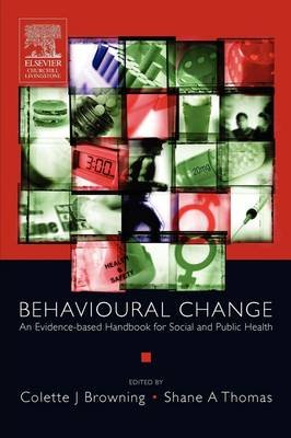 Behavioural Change - An Evidence-Based Handbook for Social and Public Health (Paperback): Colette Browning, Shane A. Thomas