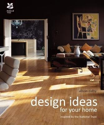 Design Ideas for Your Home - Inspired by the National Trust (Hardcover): Alison Dalby