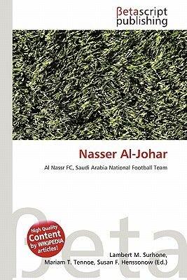 Nasser Al-Johar (Paperback): Lambert M. Surhone, Mariam T. Tennoe, Susan F. Henssonow