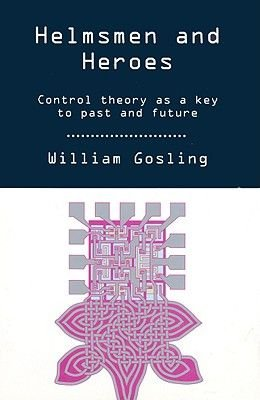 Helmsmen and Heroes: Control Theory as a Key to Past and Future (Hardcover): William Gosling