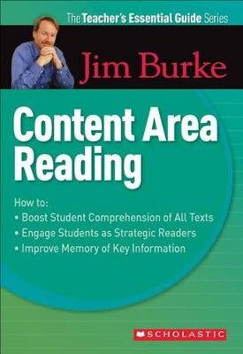 The Teacher's Essential Guide Series: Content Area Reading (Paperback): Jim Burke