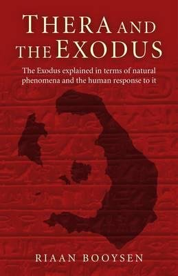 Thera and the Exodus - The Exodus Explained in Terms of Natural Phenomena and the Human Response to it (Paperback): Riaan...