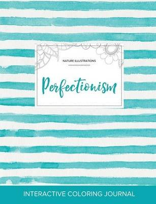 Adult Coloring Journal - Perfectionism (Nature Illustrations, Turquoise Stripes) (Paperback): Courtney Wegner