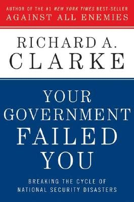 Your Government Failed You - Breaking the Cycle of National Security Disasters (Electronic book text): Richard A Clarke
