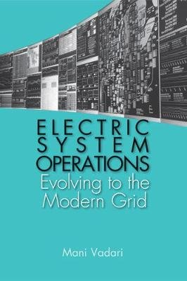 Electric System Operations: From Deregulation to the Smart Grid (Hardcover, New): Subramanian Vadari