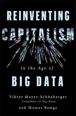 Reinventing Capitalism in the Age of Big Data (Hardcover): Viktor Mayer-Schonberger, Thomas Ramge