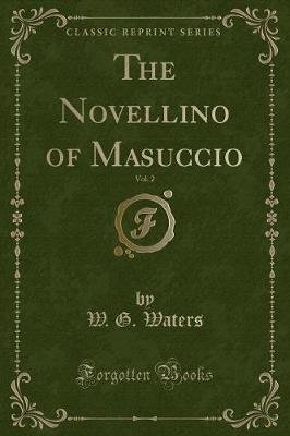 The Novellino of Masuccio, Vol. 2 (Classic Reprint) (Paperback): W.G Waters