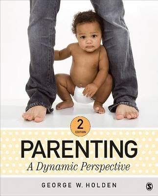 Parenting - A Dynamic Perspective (Electronic book text, 2nd ed.): George W. Holden