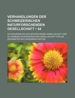 Verhandlungen Der Schweizerischen Naturforschenden Gesellschaft (54) (English, German, Paperback): Schweizerische Gesellschaft