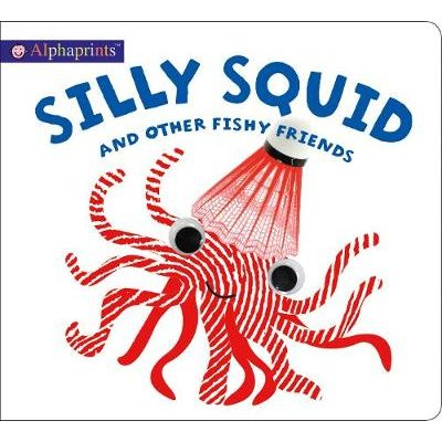 Alphaprints Silly Squid (Hardcover): Roger Priddy