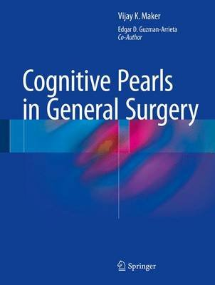 Cognitive Pearls in General Surgery (Hardcover, Softcover reprint of the original 1st ed. 2015): Vijay K. Maker, Edgar...