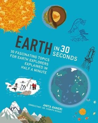 Earth in 30 Seconds - 30 fascinating topics for earth explorers explained in half a minute (Paperback): Anita Ganeri, Cherith...