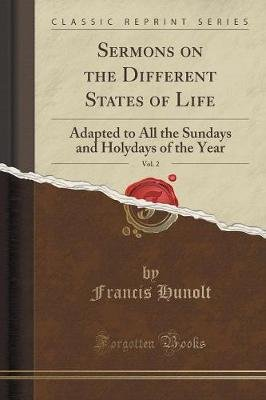 Sermons on the Different States of Life, Vol. 2 - Adapted to All the Sundays and Holydays of the Year (Classic Reprint)...