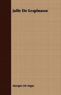 Julie de Lespinasse (Paperback): Marquis De Segur