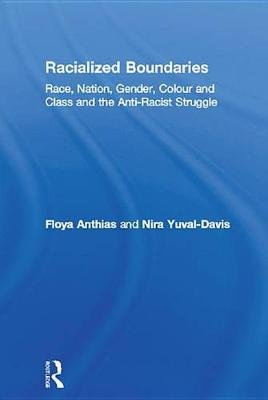 Racialized Boundaries - Race, Nation, Gender, Colour and Class and the Anti-Racist Struggle (Electronic book text): Floya...