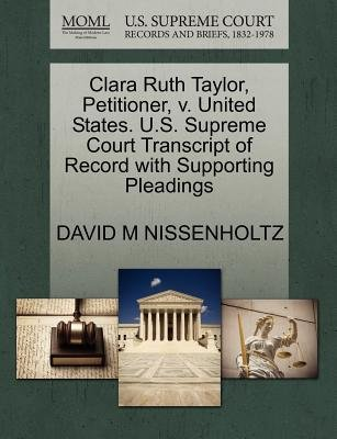 Clara Ruth Taylor, Petitioner, V. United States. U.S. Supreme Court Transcript of Record with Supporting Pleadings (Paperback):...