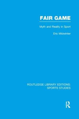 Fair Game - Myth and Reality in Sport (Paperback): Eric Midwinter