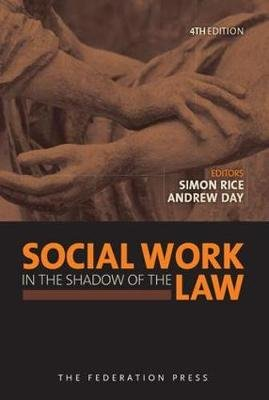 Social Work in the Shadow of the Law (Paperback, 4th Revised edition): Simon Rice, Andrew Day